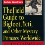 The Field guide to Bigfoot, Yeti and Others Mystery Primates Worldwide