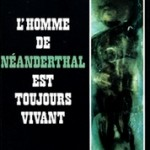 L&#039;Homme de Neanderthal est toujours vivant
